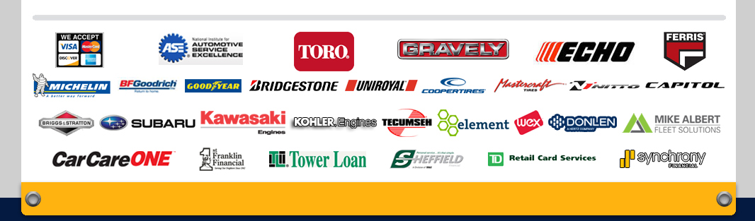 We Accept Visa - MasterCard - Discover - American Express - ASE - National Institute for Automotive Service Excellence - Toro - Gravely - Echo - Ferris - Michelin - BFGoodrich - GoodYear - Bridgestone - Uniroyal - CooperTires - Mastercraft Tires - Nitto - Capitol - Briggs & Stratton - Subaru - Kawasaki Engines - Kohler Engines - Tecumseh - Element - WEX - DONLEN - Mike Albert Fleet Solutions - CareCareONE - 1st Franklin Financial - Tower Loan - Sheffield Financial - TD Retail Card Services - Synchrony Financial